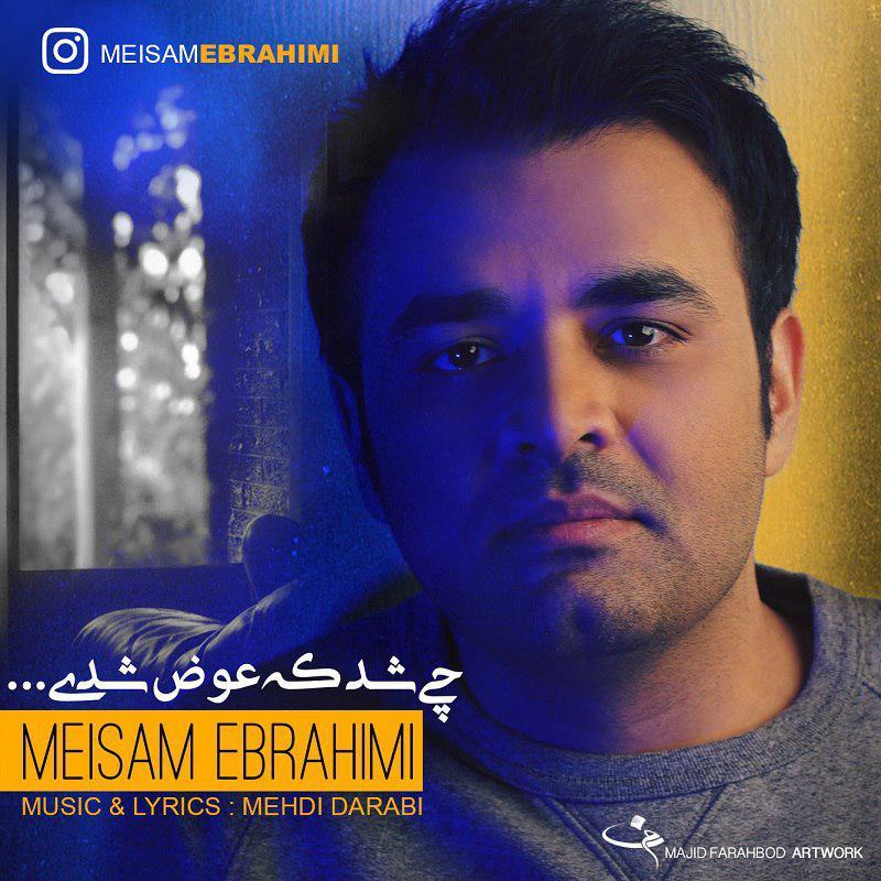 Meisam Ebrahimi - Chi Shod Ke Avaz Shodi