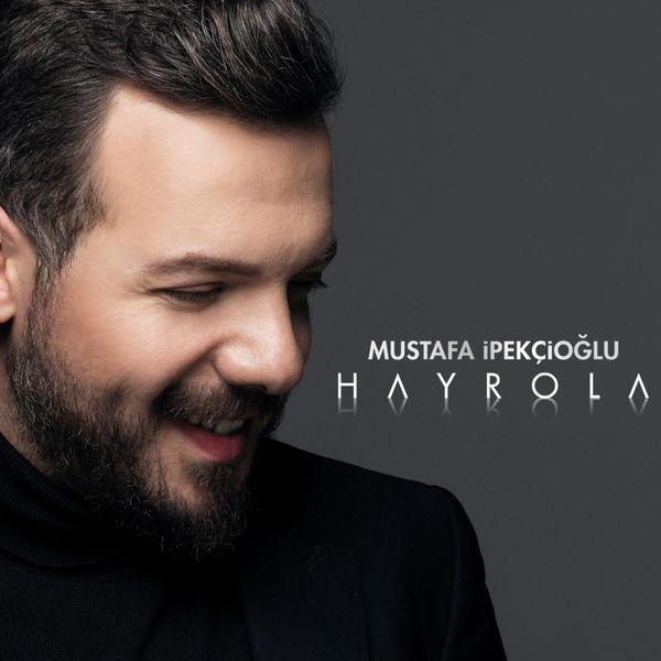 Mustafa İpekcioglu - Hayrola