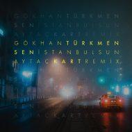 Gokhan Turkmen – Sen Istanbulsun (Aytac Kart Remix)