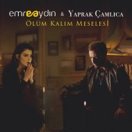 Emre Aydin ft Yaprak Camlica – Olum Kalim Meselesi