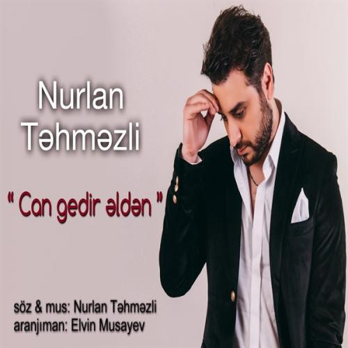 Nurlan Tehmezli - Can gedir elden