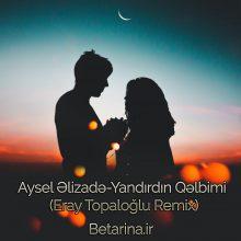 Aysel Əlizadə - Yandırdın Qəlbimi (Eray Topaloğlu Remix)