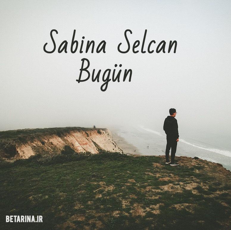 Sabina Selcan - Bugün