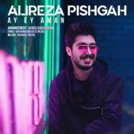 Alireza Pishgah – Ay Ey Aman