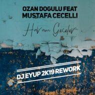 Ozan Dogulu feat. Mustafa Cecelli – Haram Geceler ( DJ Eyup Rework )