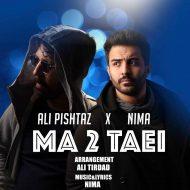 Ali Pishtaz & Nima – Ma 2 Taei