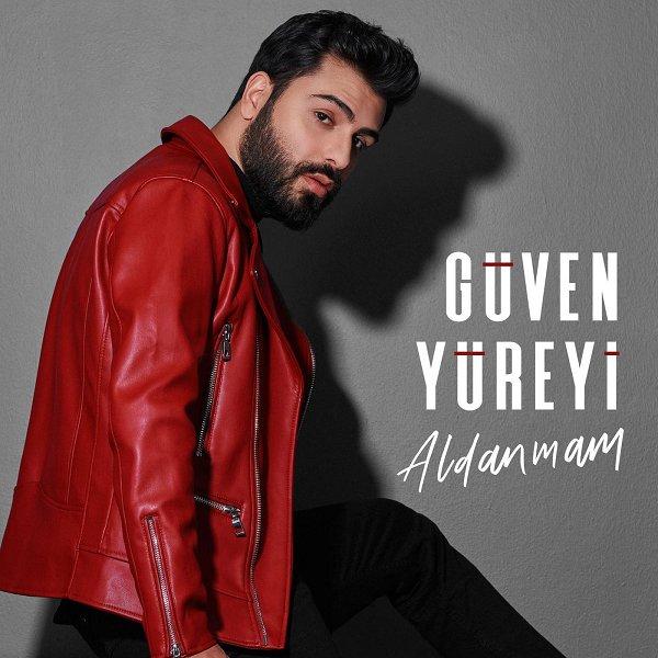 Guven Yureyi - Aldanmam