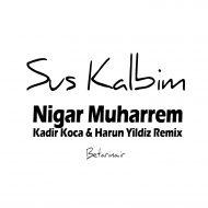 Nigar Muharrem – Sus Kalbim (Kadir Koca & Harun Yildiz Remix)