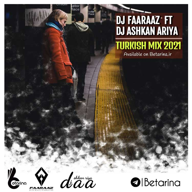 Dj Ashkan Ariya Ft Dj Faaraaz - Turkish Mix 2021