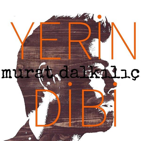Murat Dalkilic - Yerin Dibi