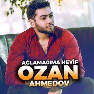 Ozan Ahmedov – Ağlamağıma Heyif