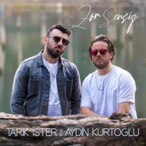 Tarık İster & Aydın Kurtoğlu - Zor Sensiz