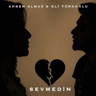 Ahsen Almaz Ft Eli Türkoğlu – Sevmedin