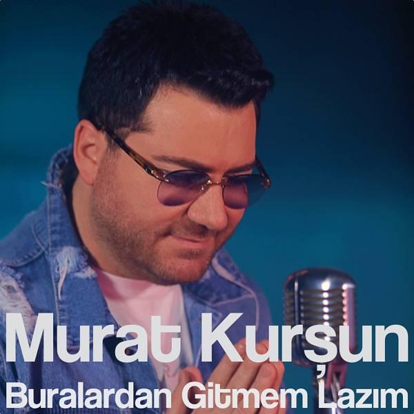 Murat Kursun - Buralardan Gitmem Lazım