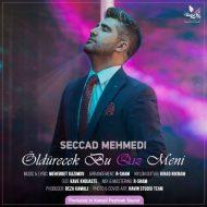 Seccad Mehmedi – Oldurecek Bu Qiz Meni