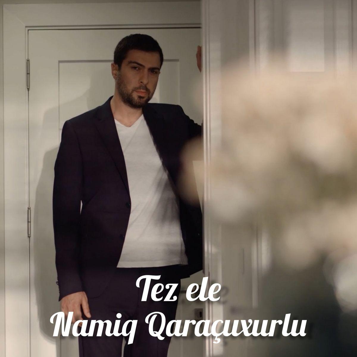 Namiq Qaraçuxurlu - Tez Ele