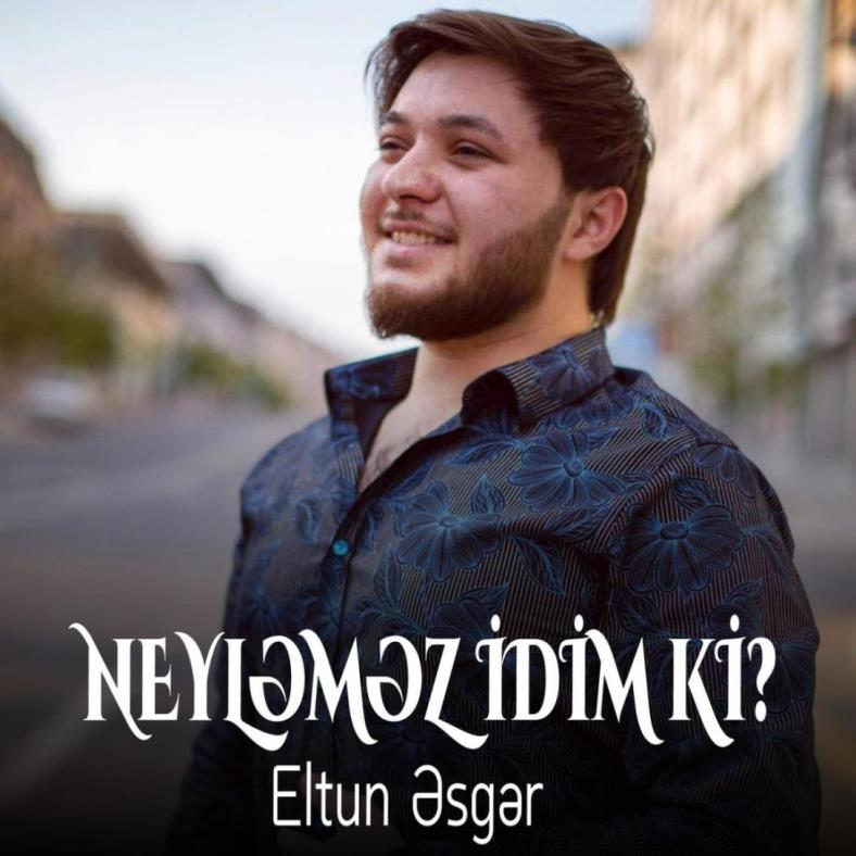Eltun Esger - Neylemez idim ki