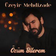 Uzeyir Mehdizade – Ozum Bilerem