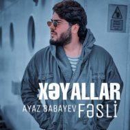 Ayaz Babayev – Xəyallar Fesli
